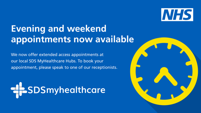 Evening and weekend appointments now available. We now offer extended access appointments at our local SDS MyHealthcare Hubs. To book your appointment, please speak to one of our receptionists.